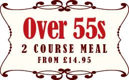 OVER 55s : 2 COURSE MEAL FROM£*14.95